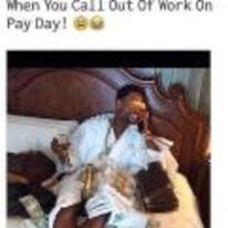 Radnom funny picture tags: black-twitter when-you-call-out-of-work-on-pay-day bed money pay-day