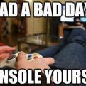 Radnom funny picture tags: had bad day console yourself